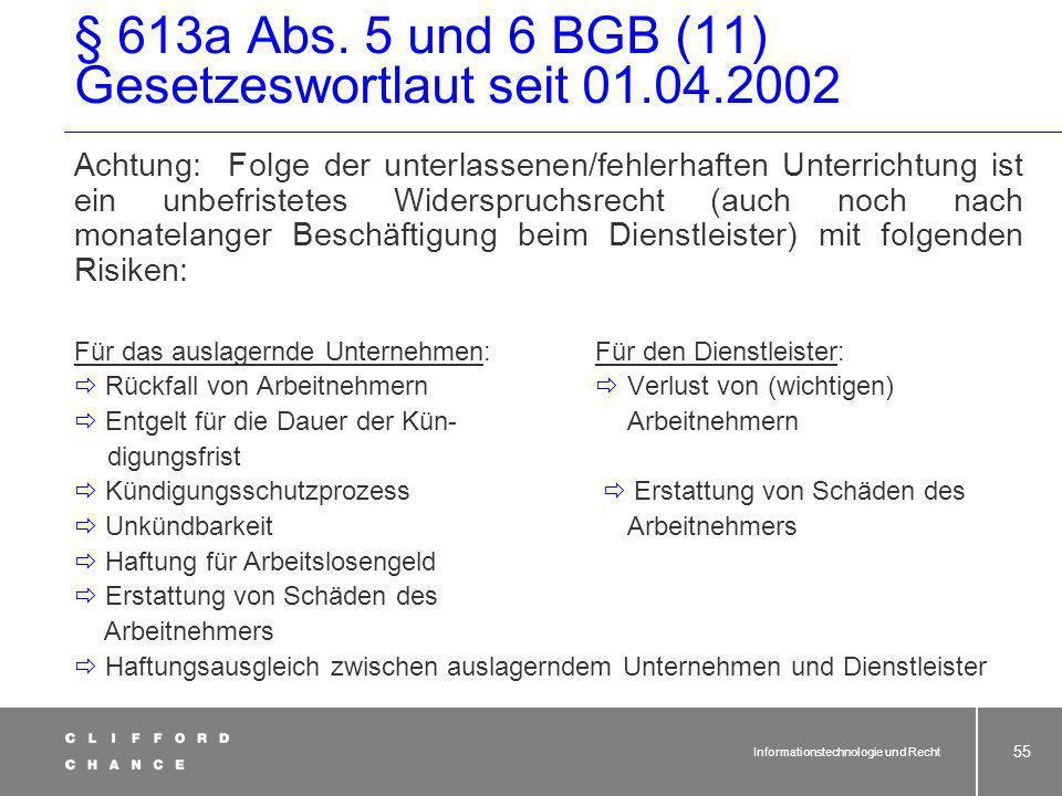 Informationstechnologie und Recht 54 § 613a Abs. 5 und 6 BGB (10) Gesetzeswortlaut seit 01.04.2002 Inhalt der Unterrichtung: 1.(Geplanter) Zeitpunkt d