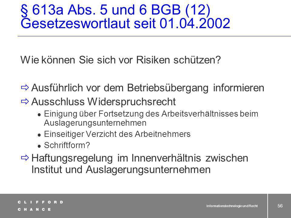 Informationstechnologie und Recht 55 § 613a Abs. 5 und 6 BGB (11) Gesetzeswortlaut seit 01.04.2002 Achtung: Folge der unterlassenen/fehlerhaften Unter