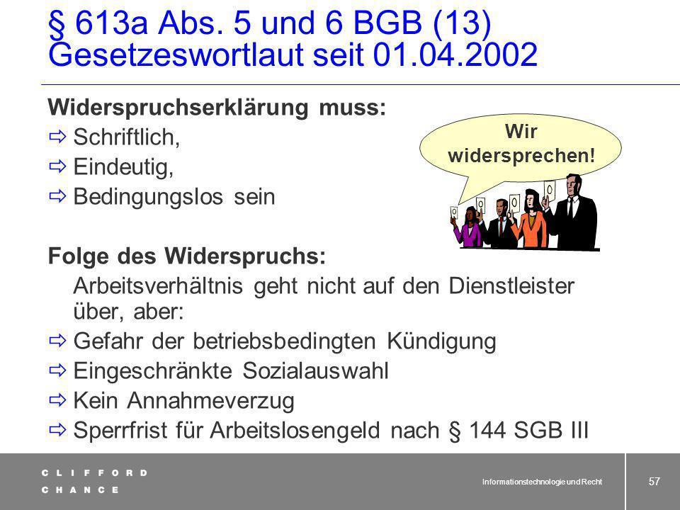 Informationstechnologie und Recht 56 § 613a Abs. 5 und 6 BGB (12) Gesetzeswortlaut seit 01.04.2002 Wie können Sie sich vor Risiken schützen? Ausführli