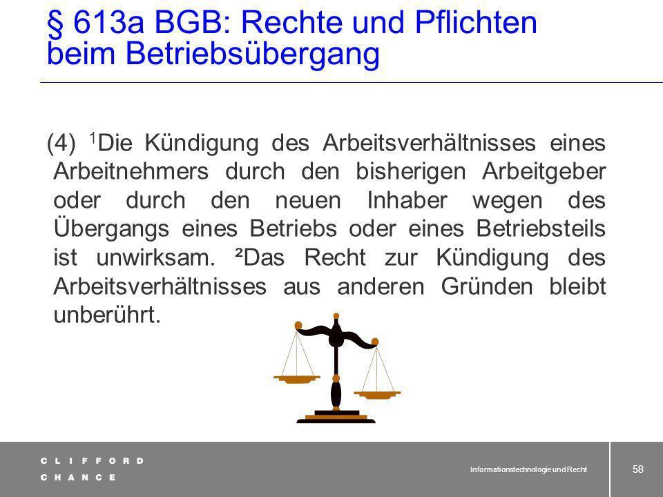 Informationstechnologie und Recht 57 Wir widersprechen! § 613a Abs. 5 und 6 BGB (13) Gesetzeswortlaut seit 01.04.2002 Widerspruchserklärung muss: Schr