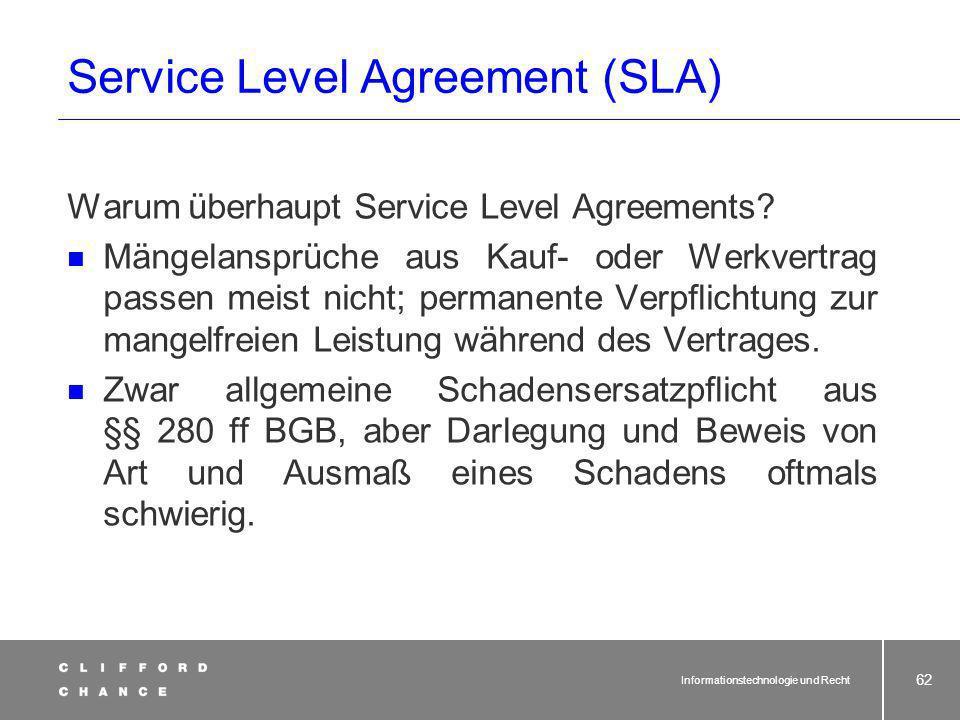 Informationstechnologie und Recht 61 Bedeutung:Inhalt und Bedeutung von SLA in der Branche unklar; das Begriffsverständnis reicht von der Leistungsbeschreibung über den Gesamtvertrag bis zu qualitätsbezogenen Regelungen.