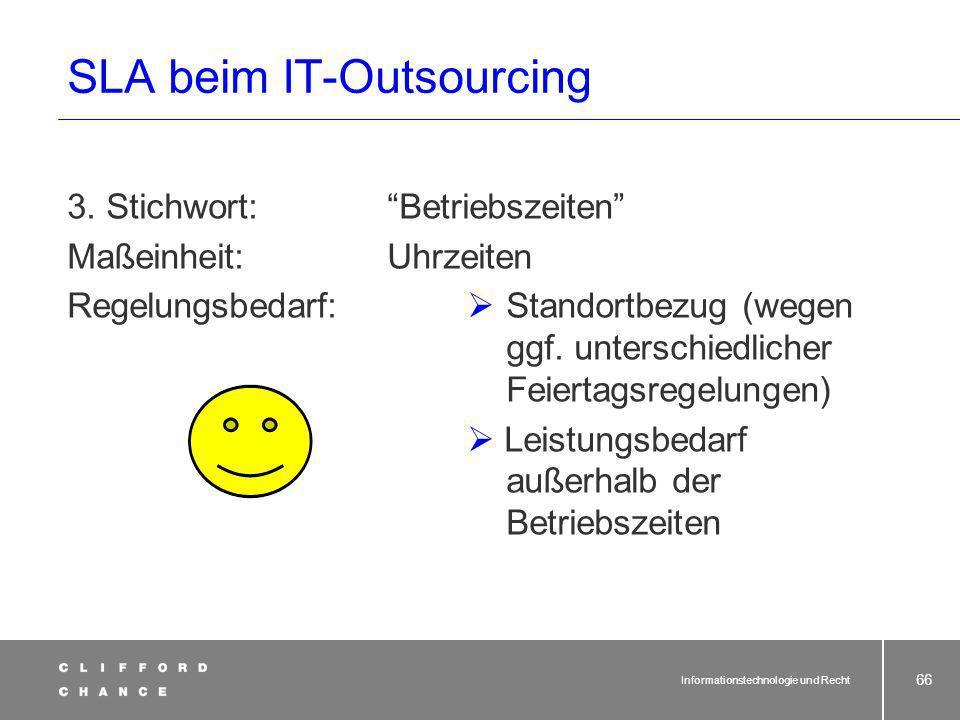 Informationstechnologie und Recht 65 SLA beim IT-Outsourcing 2. Stichwort:Antwortzeit Maßeinheit:Sekunden Regelungsbedarf: Beginn und Ende des maßgebl