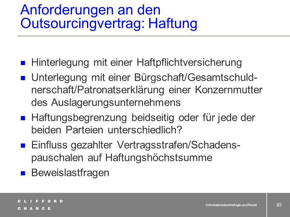 Informationstechnologie und Recht 82 Anforderungen an den Outsourcingvertrag: Haftung Vorsatz:Dem Grunde und der Höhe nach unbeschränkt.