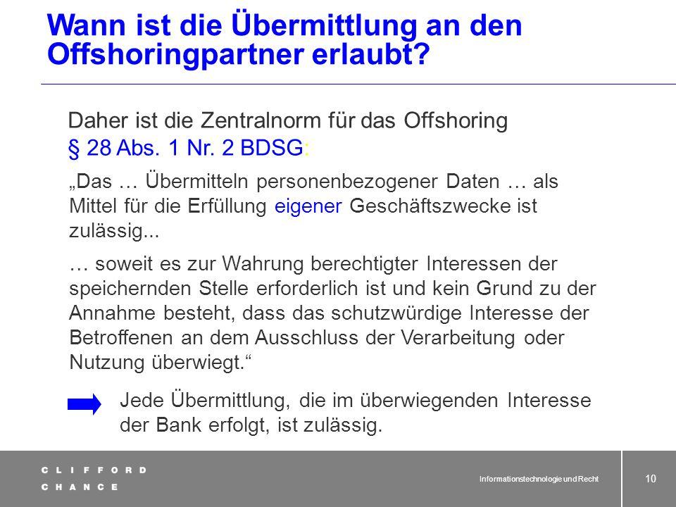 Informationstechnologie und Recht 8 Wann ist die Übermittlung an den Offshoringpartner erlaubt? § 28 Abs. 1 Nr. 1 BDSG Das … Übermitteln personenbezog