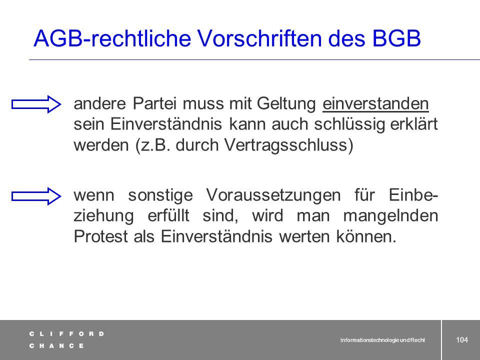 Informationstechnologie und Recht 102 AGB-rechtliche Vorschriften des BGB AGB = für eine Vielzahl von Verträgen vor- formulierte Vertragsbedingungen,