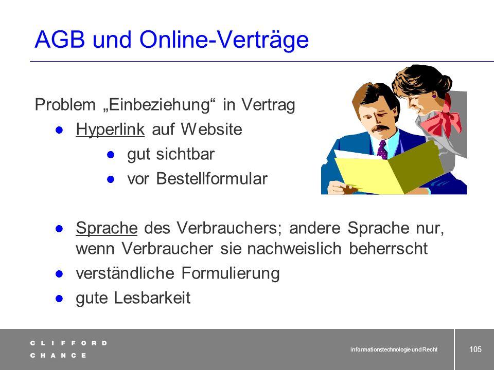 Informationstechnologie und Recht 103 AGB-rechtliche Vorschriften des BGB Einbeziehung von AGB: Verwender muss bei Vertragsschluss: ausdrücklich oder