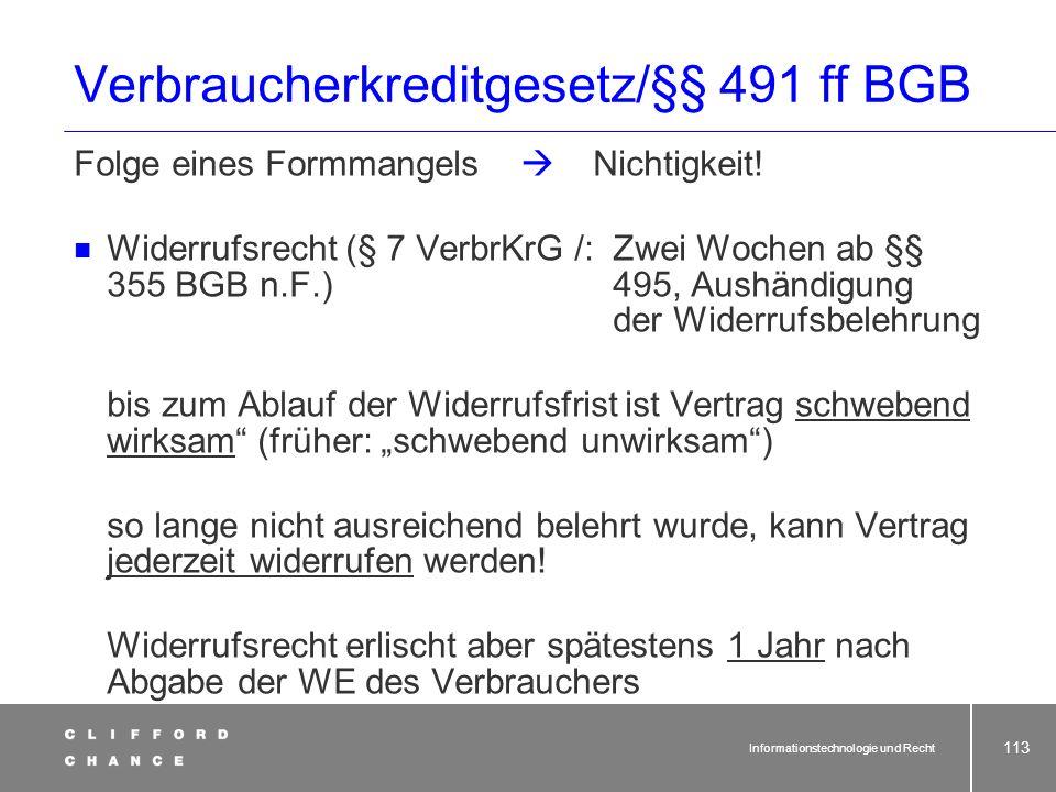 Informationstechnologie und Recht 111 Verbraucherkreditgesetz/§§ 491 ff BGB Anwendungsbereich: Darlehen Teilzahlungskauf Finanzierungsleasing Form: Sc