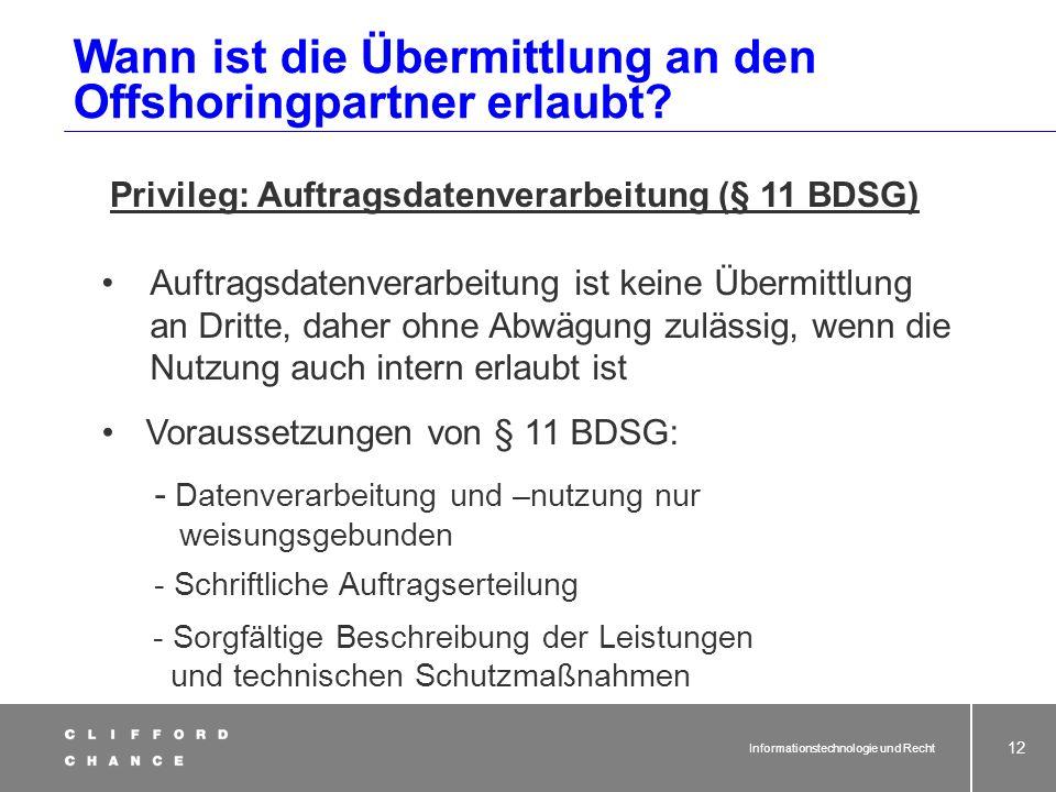 Informationstechnologie und Recht 10 Daher ist die Zentralnorm für das Offshoring § 28 Abs. 1 Nr. 2 BDSG: Das … Übermitteln personenbezogener Daten …