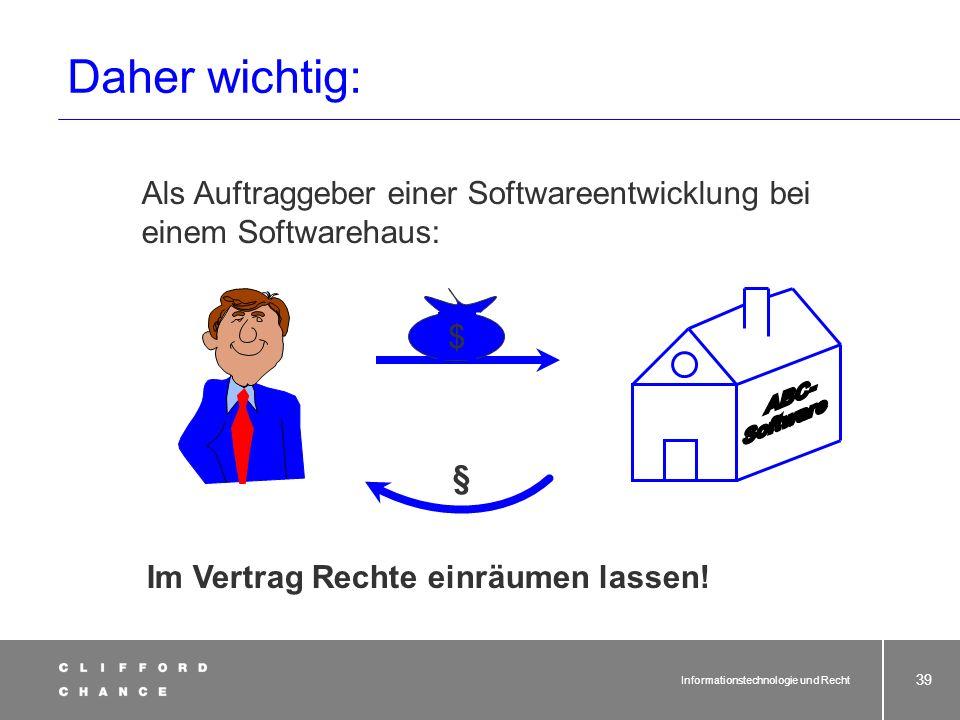 Informationstechnologie und Recht 37 Das Urheberrecht an Software entsteht allein schon mit der Schöpfung des Programms Keine Registrierung oder Kennz
