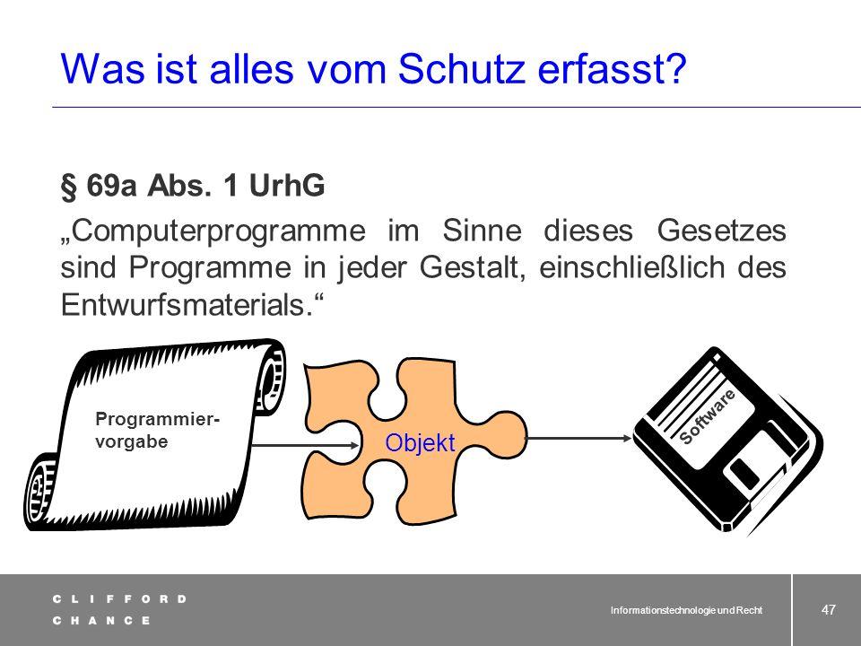 Informationstechnologie und Recht 45 § 69a Abs. 3 UrhG Gegenstand des Schutzes. (3) Computerprogramme werden geschützt, wenn sie individuelle Werke in