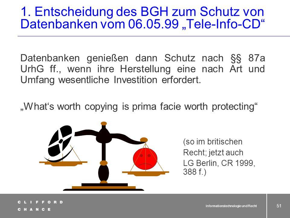 Informationstechnologie und Recht 49 Daten- bank bei Anordnungstechnik mit ent- sprechender Schöpfungshöhe UrhG Urheberrecht Bei nicht unerheblicher I