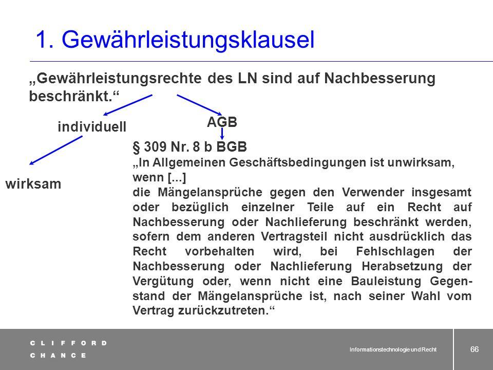 Informationstechnologie und Recht 64 Was bedeutet Inhaltskontrolle? Generalklausel. Bestimmungen in Allgemeinen Geschäfts- bedingungen sind unwirksam,
