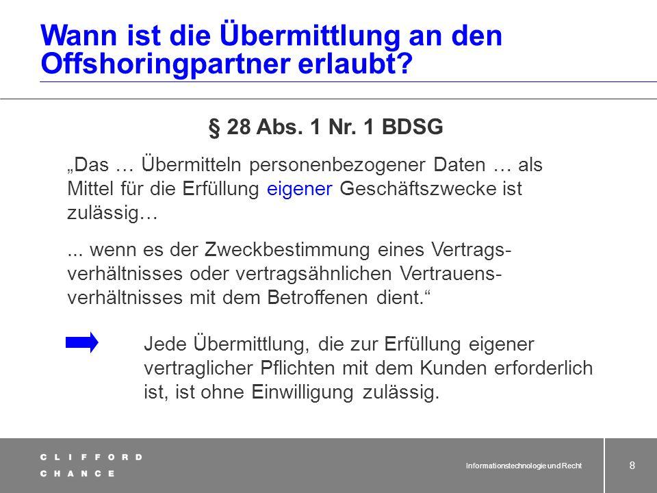 Informationstechnologie und Recht 6 Reichweite des BDSG bei grenzüberschrei- tender Datenverarbeitung und -nutzung Grundsatz: Das BDSG ist bei jeder Ü