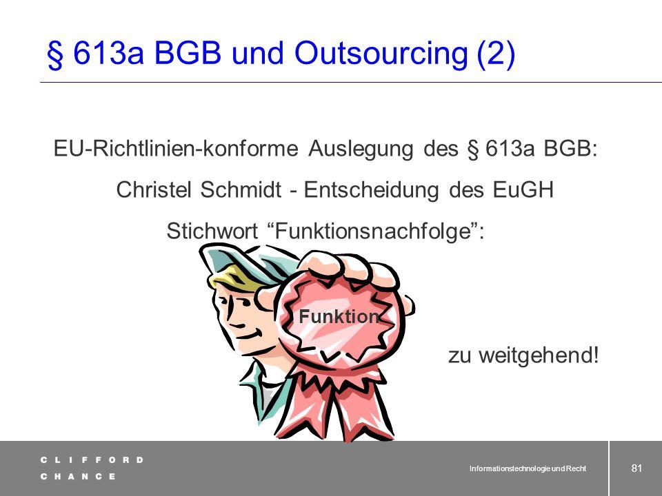 Informationstechnologie und Recht 79 § 613a BGB: Rechte und Pflichten bei Betriebsübergang (1) 1 Geht ein Betrieb oder Betriebsteil durch Rechtsgeschä