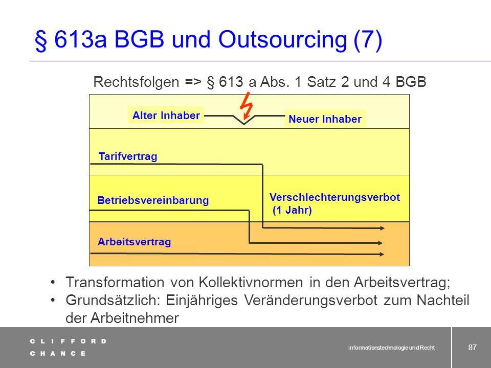 Informationstechnologie und Recht 85 § 613a BGB und Outsourcing (5) Ab dem Stichtag ist der übernehmende Dienstleister also verantwortlich für: Ansprü