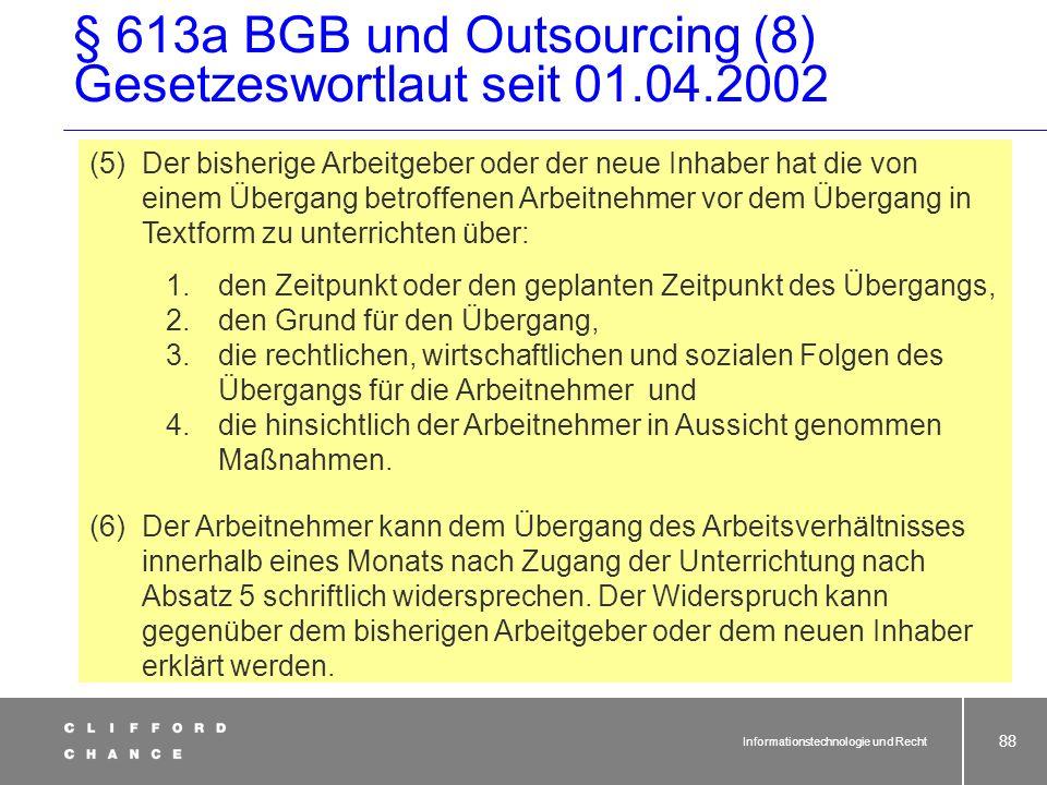 Informationstechnologie und Recht 86 § 613a BGB und Outsourcing (6) (1) [...] ²Sind diese Rechte und Pflichten durch Rechtsnormen eines Tarifvertrags