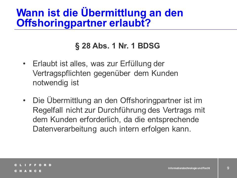 Informationstechnologie und Recht 7 Bundesdatenschutzgesetz (BDSG) Grundsatz: § 4 Abs. 1 BDSG Die Erhebung, Verarbeitung und Nutzung personenbezogener