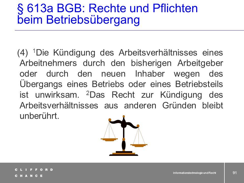 Informationstechnologie und Recht 89 § 613a Abs. 5 und 6 BGB (11) Gesetzeswortlaut seit 01.04.2002 Achtung: Folge der unterlassenen/fehlerhaften Unter