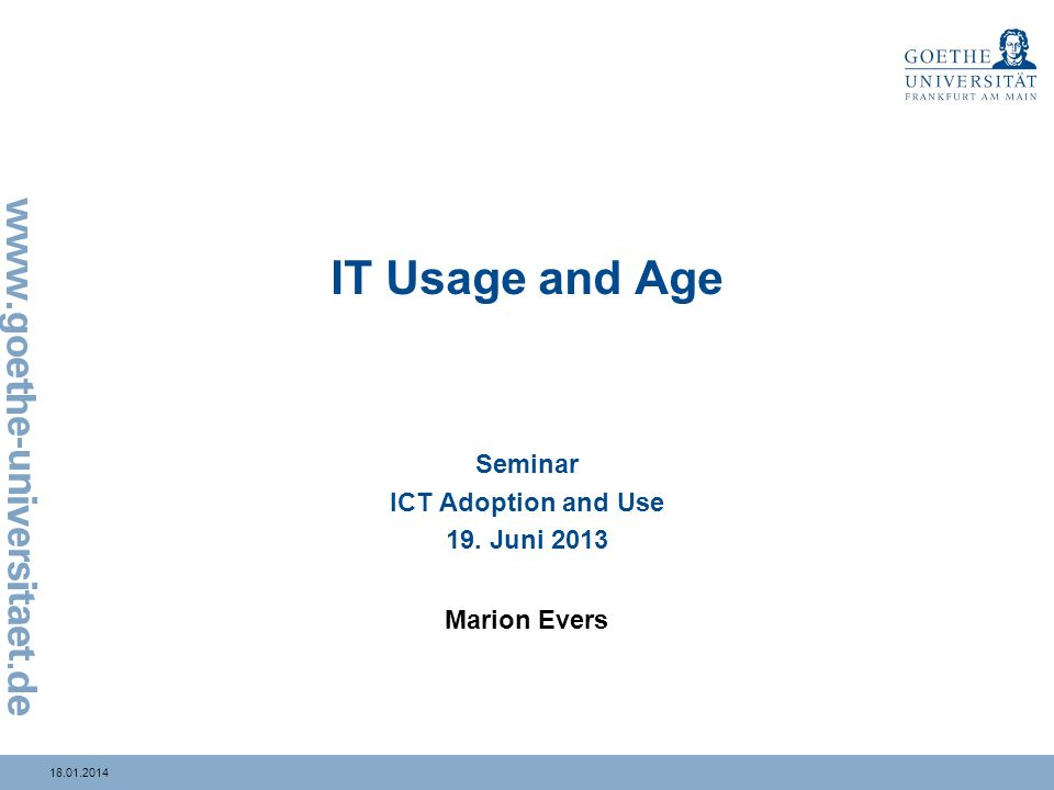 18.01.2014 IT Usage and Age Seminar ICT Adoption and Use 19. Juni 2013 Marion Evers