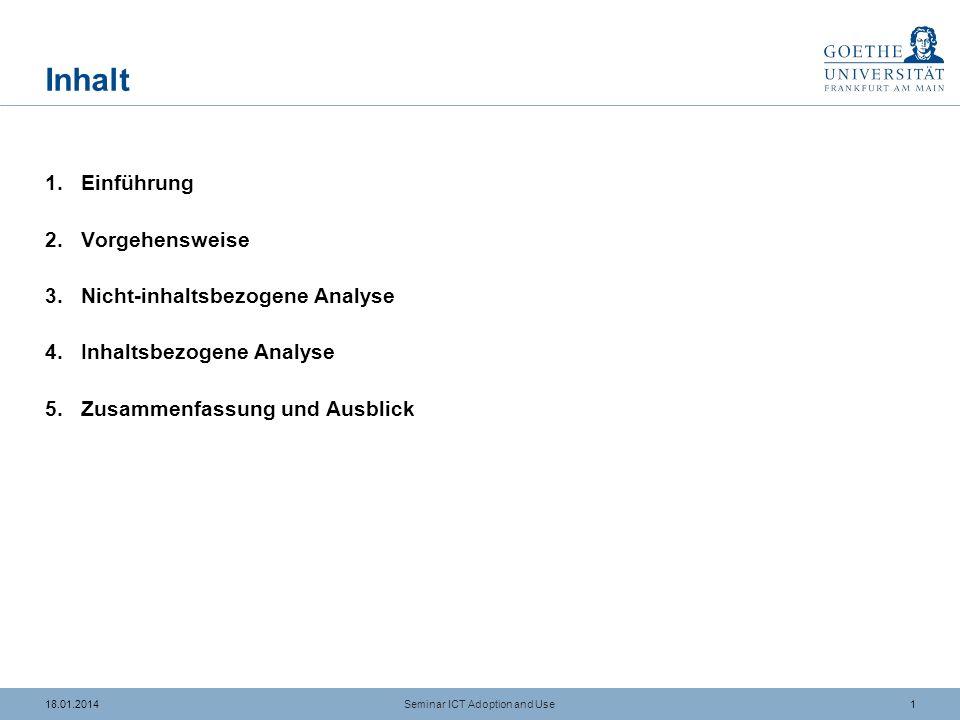 118.01.2014 Inhalt 1.Einführung 2.Vorgehensweise 3.Nicht-inhaltsbezogene Analyse 4.Inhaltsbezogene Analyse 5.Zusammenfassung und Ausblick Seminar ICT Adoption and Use