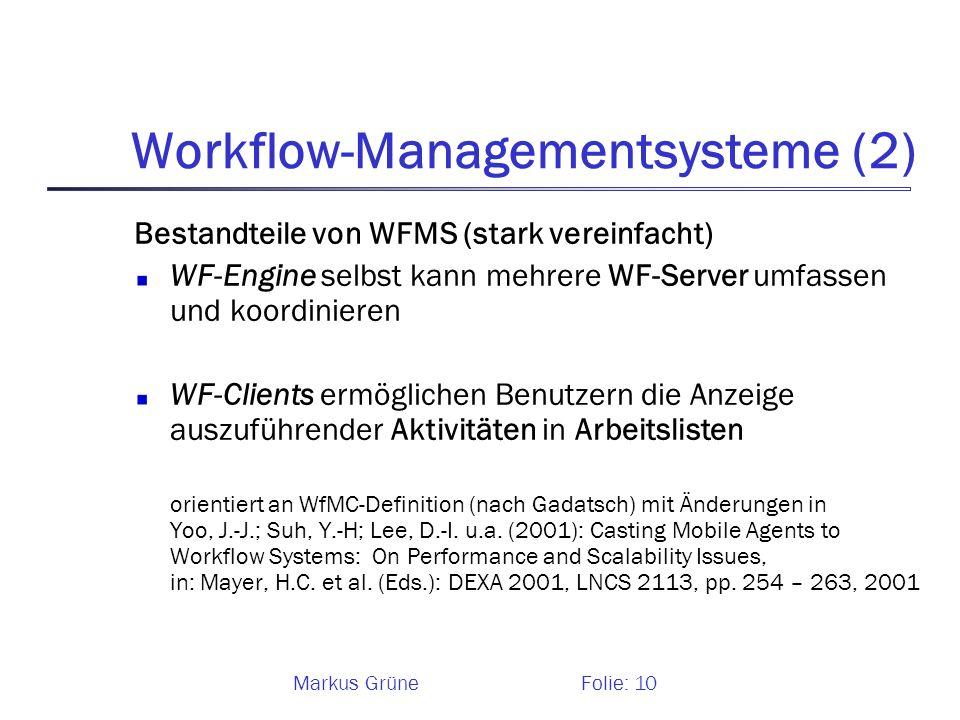 Markus GrüneFolie: 10 Workflow-Managementsysteme (2) Bestandteile von WFMS (stark vereinfacht) WF-Engine selbst kann mehrere WF-Server umfassen und ko