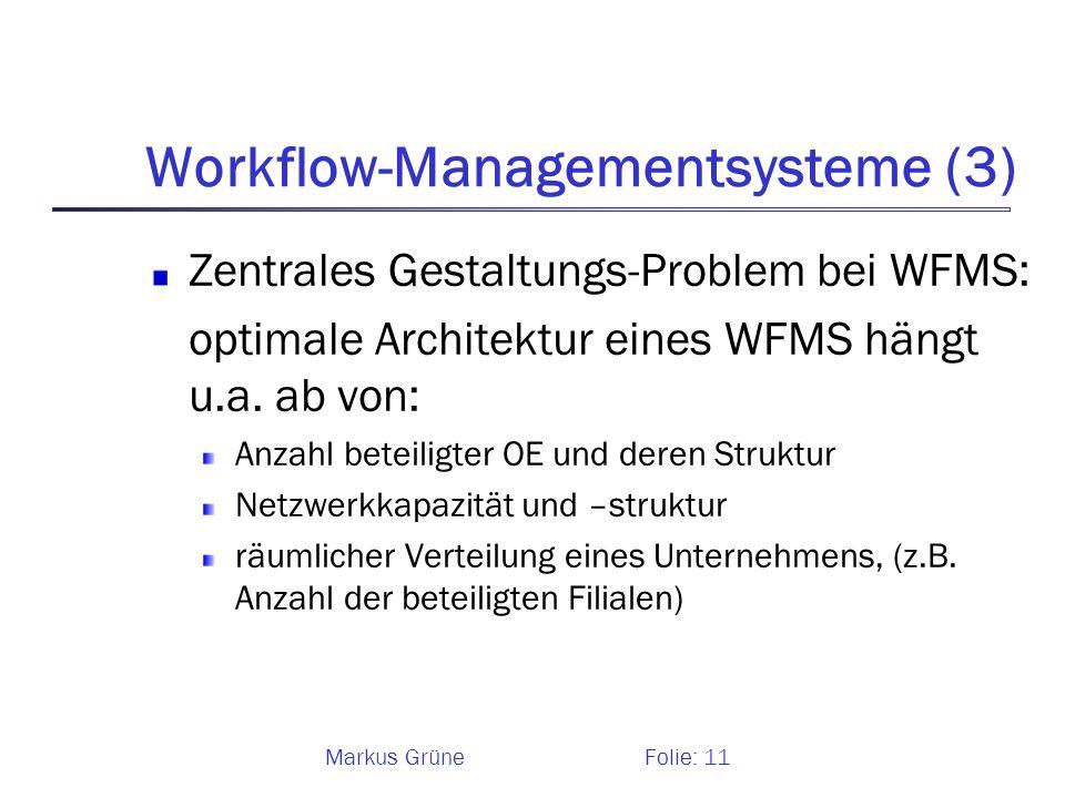Markus GrüneFolie: 11 Workflow-Managementsysteme (3) Zentrales Gestaltungs-Problem bei WFMS: optimale Architektur eines WFMS hängt u.a. ab von: Anzahl