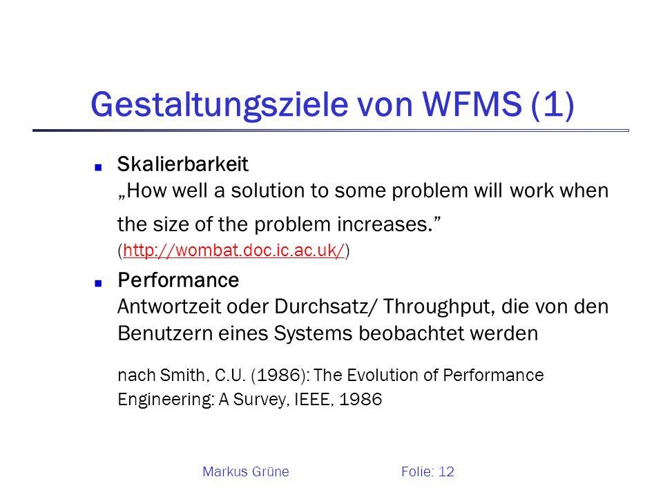 Markus GrüneFolie: 12 Gestaltungsziele von WFMS (1) Skalierbarkeit How well a solution to some problem will work when the size of the problem increase