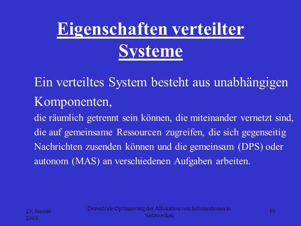 23. Januar 2003 Dezentrale Optimierung der Allokation von Informationen in Netzwerken 10 Eigenschaften verteilter Systeme Ein verteiltes System besteh