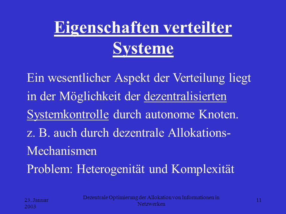 23. Januar 2003 Dezentrale Optimierung der Allokation von Informationen in Netzwerken 11 Eigenschaften verteilter Systeme Ein wesentlicher Aspekt der