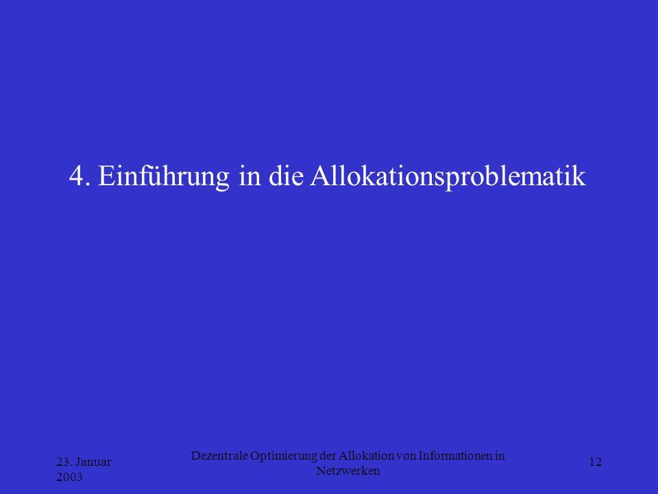 23. Januar 2003 Dezentrale Optimierung der Allokation von Informationen in Netzwerken 12 4. Einführung in die Allokationsproblematik