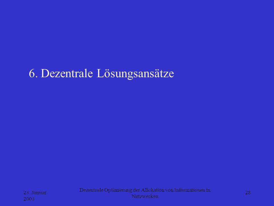 23. Januar 2003 Dezentrale Optimierung der Allokation von Informationen in Netzwerken 28 6. Dezentrale Lösungsansätze