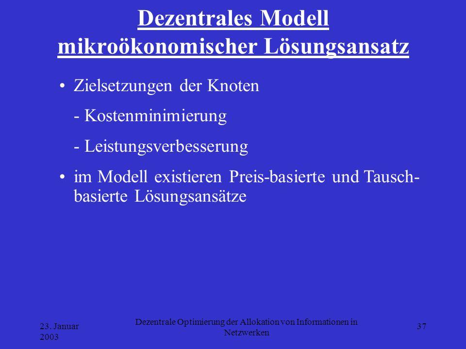 23. Januar 2003 Dezentrale Optimierung der Allokation von Informationen in Netzwerken 37 Dezentrales Modell mikroökonomischer Lösungsansatz Zielsetzun