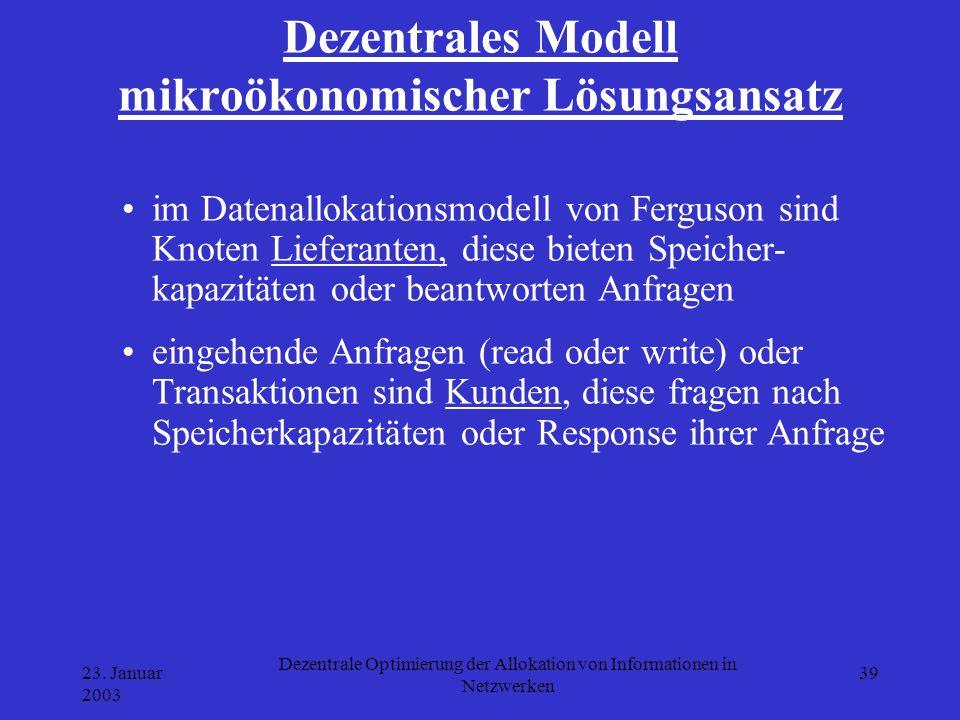 23. Januar 2003 Dezentrale Optimierung der Allokation von Informationen in Netzwerken 39 Dezentrales Modell mikroökonomischer Lösungsansatz im Datenal