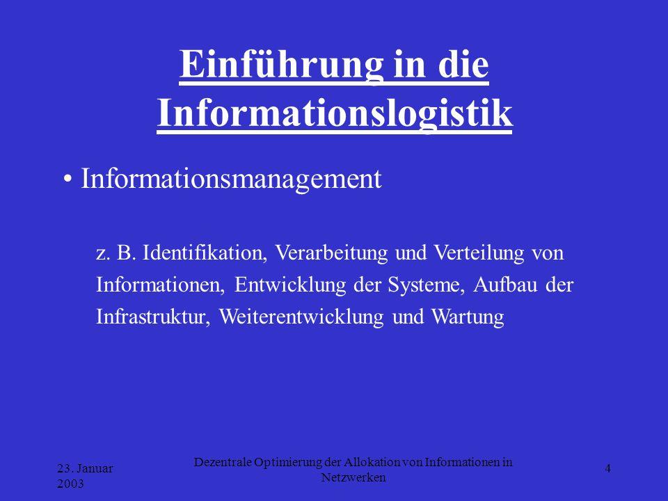 23. Januar 2003 Dezentrale Optimierung der Allokation von Informationen in Netzwerken 4 Einführung in die Informationslogistik Informationsmanagement