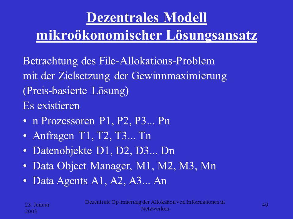 23. Januar 2003 Dezentrale Optimierung der Allokation von Informationen in Netzwerken 40 Dezentrales Modell mikroökonomischer Lösungsansatz Betrachtun