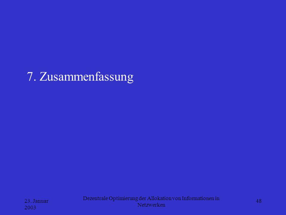 23. Januar 2003 Dezentrale Optimierung der Allokation von Informationen in Netzwerken 48 7. Zusammenfassung
