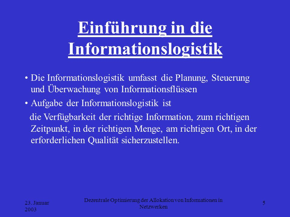 23. Januar 2003 Dezentrale Optimierung der Allokation von Informationen in Netzwerken 5 Einführung in die Informationslogistik Die Informationslogisti