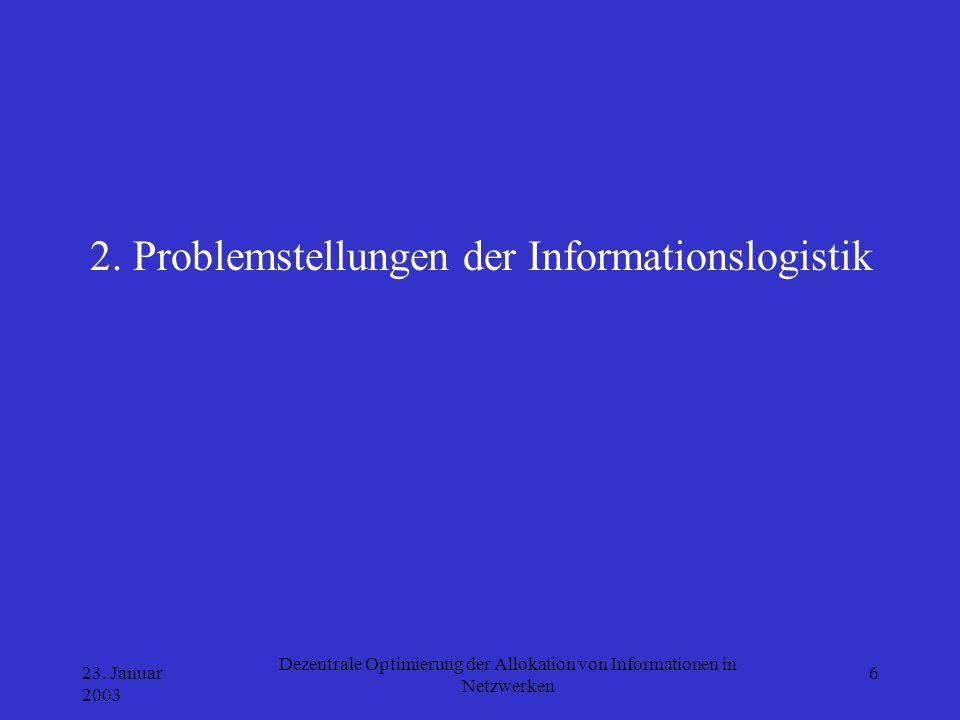 23. Januar 2003 Dezentrale Optimierung der Allokation von Informationen in Netzwerken 6 2. Problemstellungen der Informationslogistik