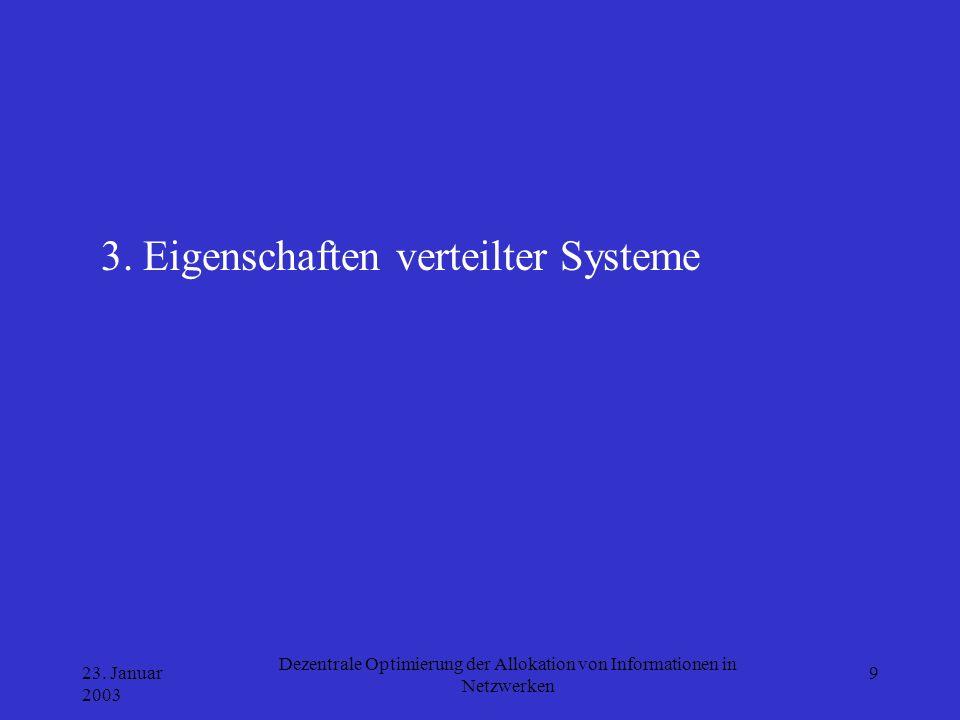 23. Januar 2003 Dezentrale Optimierung der Allokation von Informationen in Netzwerken 9 3. Eigenschaften verteilter Systeme
