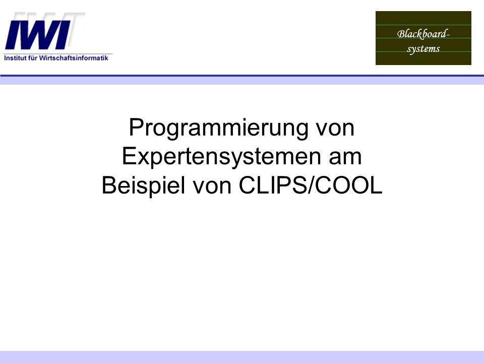 Blackboard- systems Programmierung von Expertensystemen am Beispiel von CLIPS/COOL