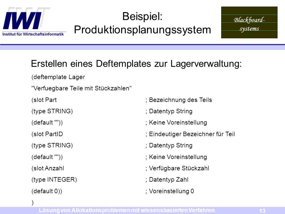 Blackboard- systems 13 Lösung von Allokationsproblemen mit wissensbasierten Verfahren Beispiel: Produktionsplanungssystem Erstellen eines Deftemplates