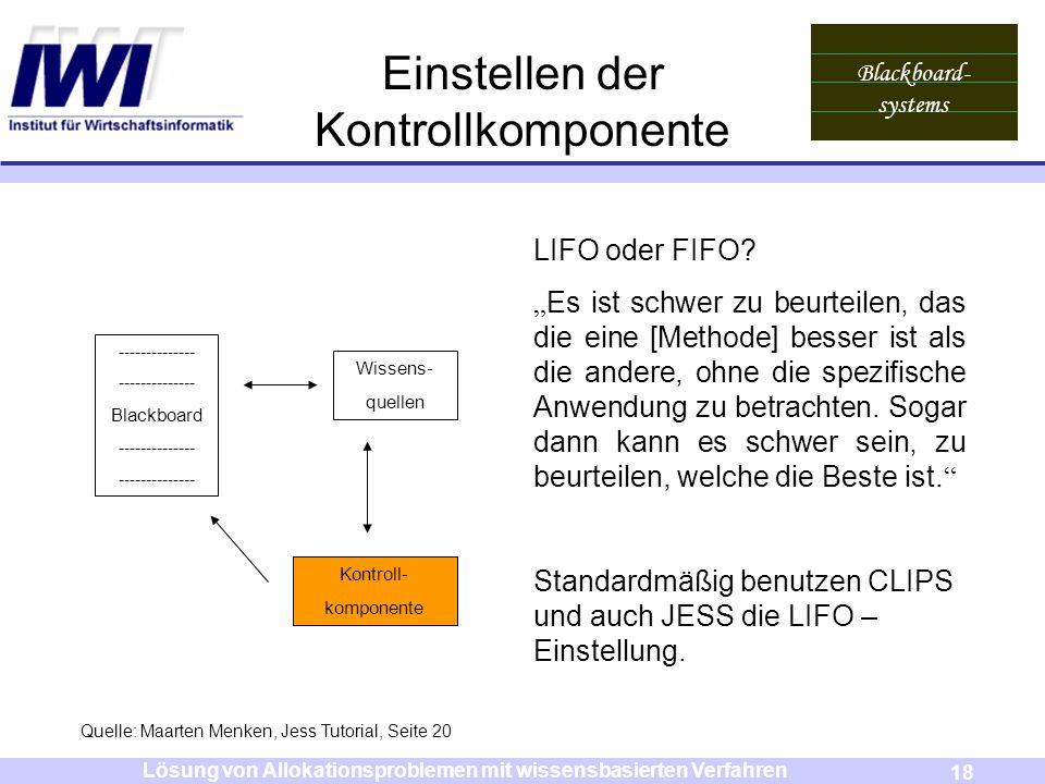 Blackboard- systems 18 Lösung von Allokationsproblemen mit wissensbasierten Verfahren Einstellen der Kontrollkomponente Wissens- quellen Kontroll- kom