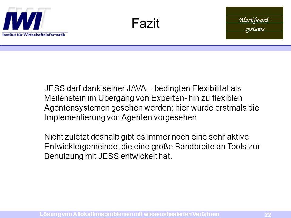 Blackboard- systems 22 Lösung von Allokationsproblemen mit wissensbasierten Verfahren Fazit JESS darf dank seiner JAVA – bedingten Flexibilität als Me