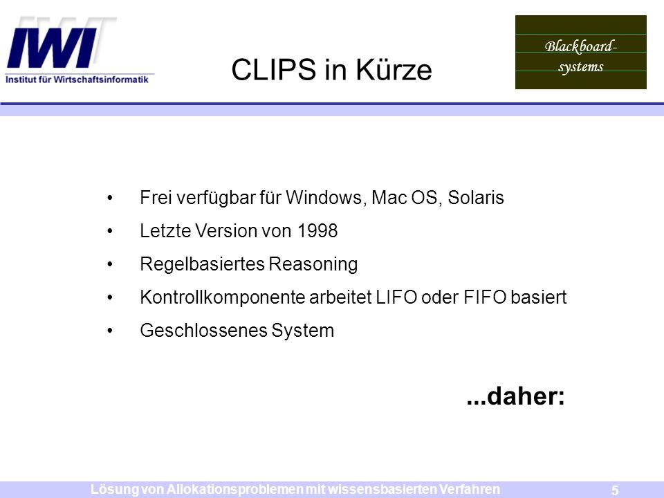 Blackboard- systems 5 Lösung von Allokationsproblemen mit wissensbasierten Verfahren CLIPS in Kürze Frei verfügbar für Windows, Mac OS, Solaris Letzte