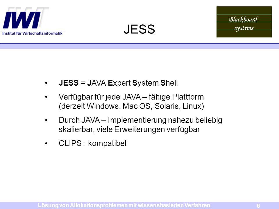 Blackboard- systems 6 Lösung von Allokationsproblemen mit wissensbasierten Verfahren JESS JESS = JAVA Expert System Shell Verfügbar für jede JAVA – fä