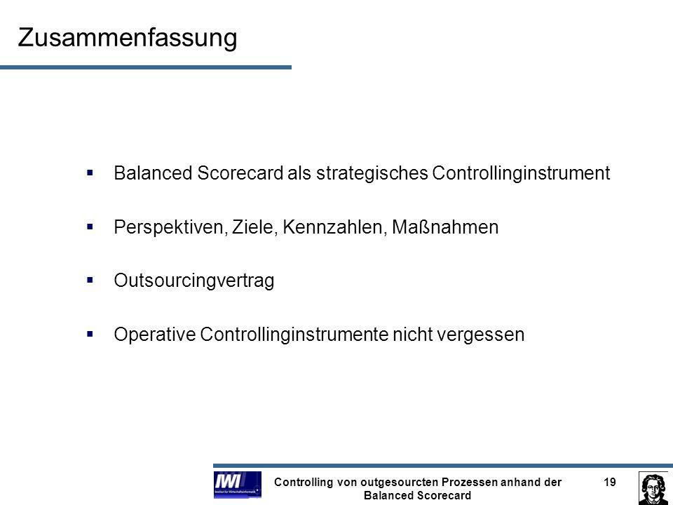 Controlling von outgesourcten Prozessen anhand der Balanced Scorecard 19 Zusammenfassung Balanced Scorecard als strategisches Controllinginstrument Pe