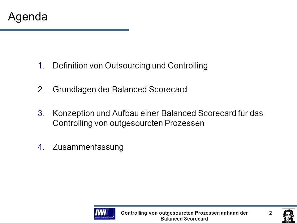 Controlling von outgesourcten Prozessen anhand der Balanced Scorecard 13 Problemstellung gegeben ist eine Supply Chain (SC) outgesourct wird der Transport von Vor- und Endprodukten ein externer Logistikdienstleister (LDL) wird beauftragt