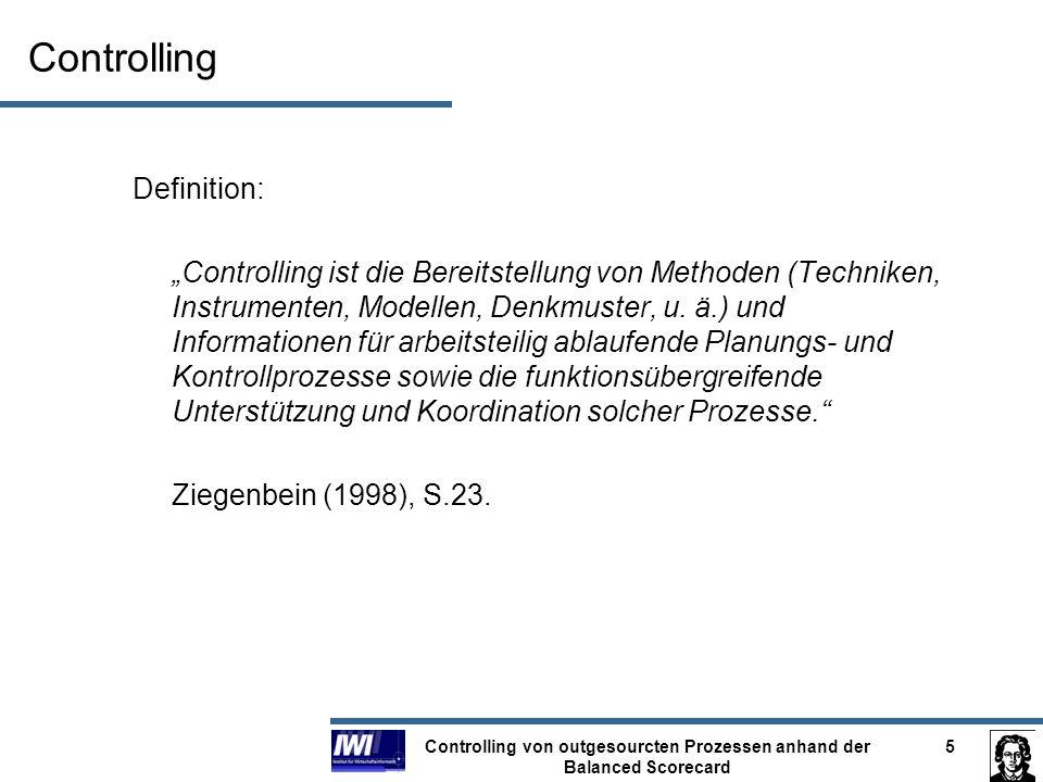 Controlling von outgesourcten Prozessen anhand der Balanced Scorecard 5 Controlling Definition: Controlling ist die Bereitstellung von Methoden (Techn