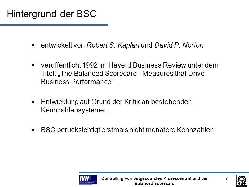 Controlling von outgesourcten Prozessen anhand der Balanced Scorecard 7 Hintergrund der BSC entwickelt von Robert S. Kaplan und David P. Norton veröff