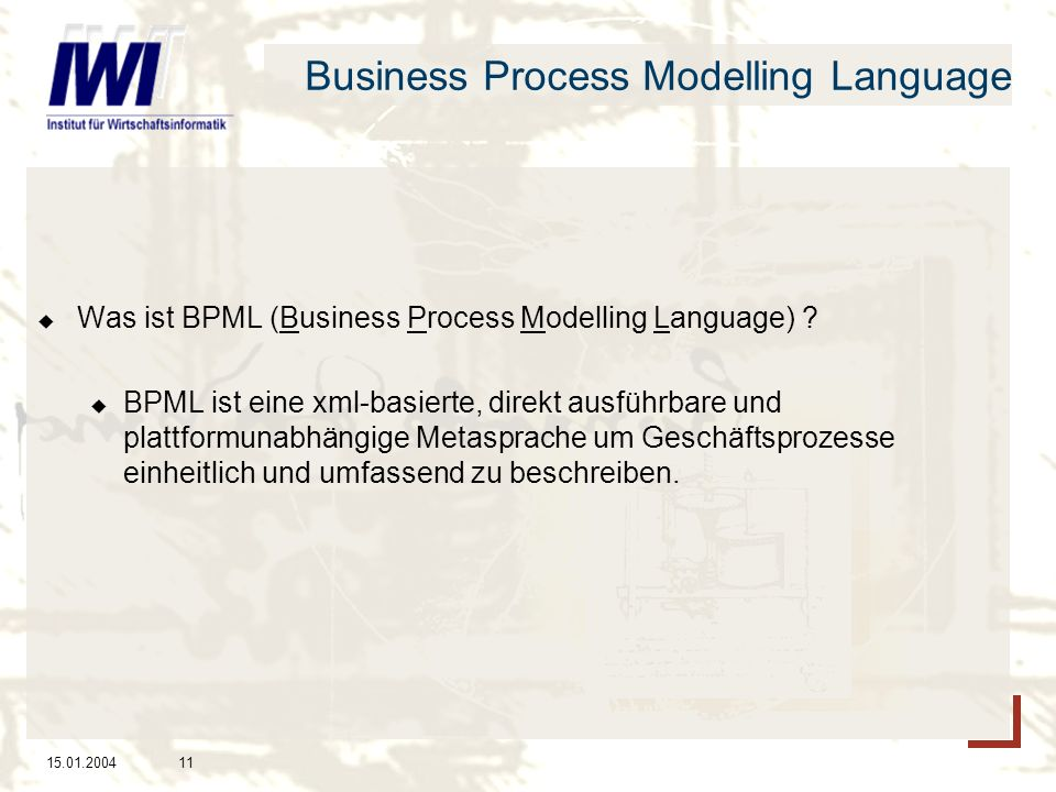 15.01.200411 Business Process Modelling Language Was ist BPML (Business Process Modelling Language) .